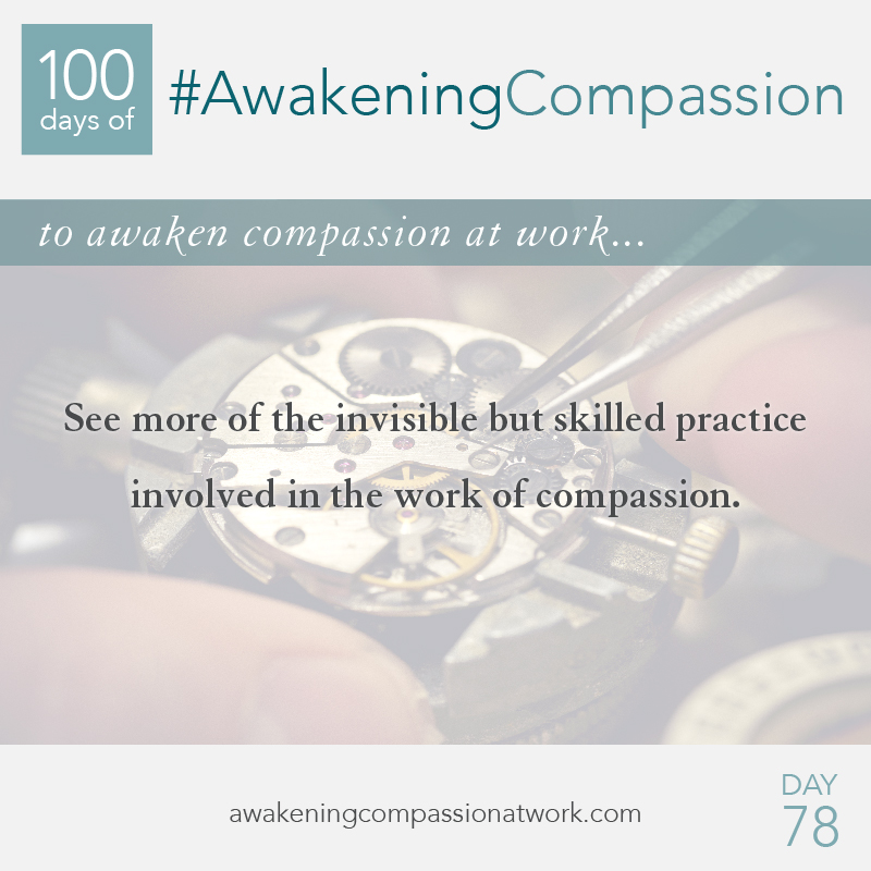 See more of the invisible but skilled practice involved in the work of compassion.