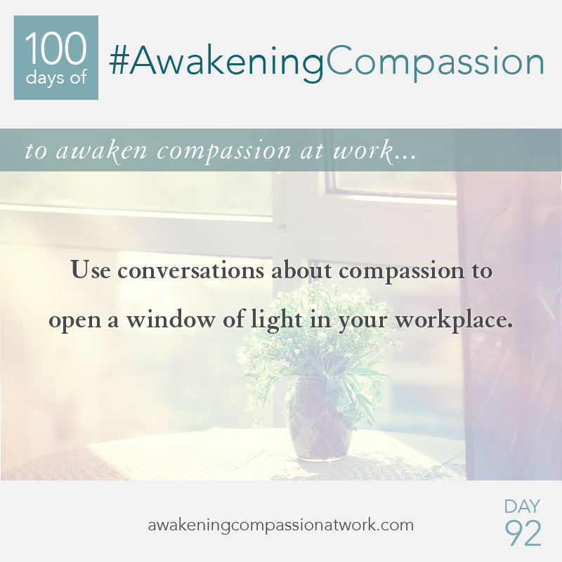 Use conversations about compassion to open a window of light in your workplace.