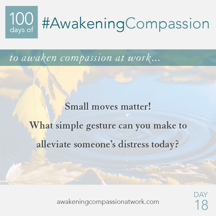 Small moves matter! What simple gesture can you make to alleviate someone's distress today?