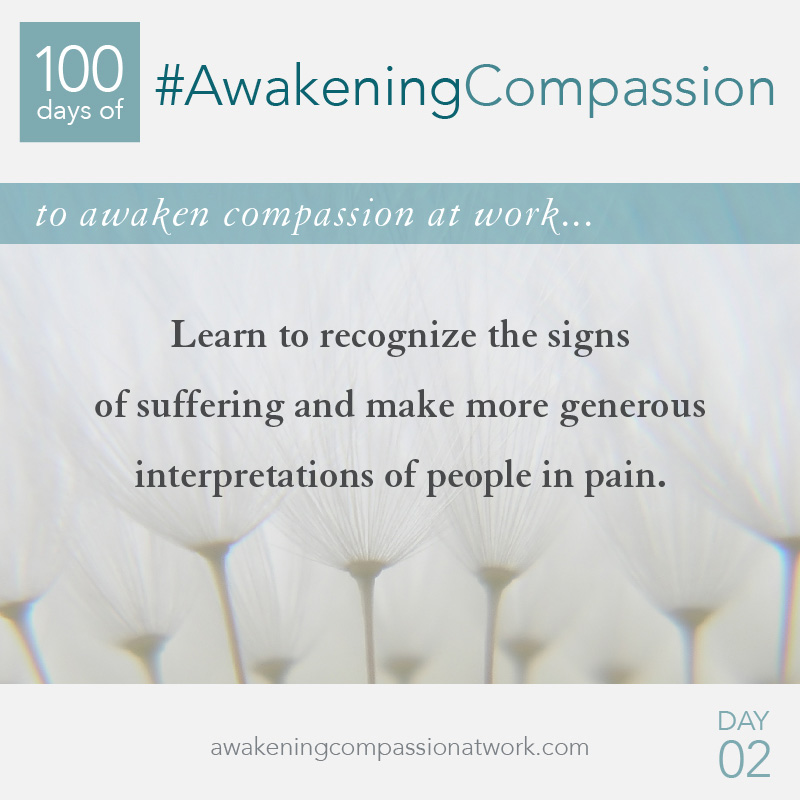 Learn to recognize the signs of suffering and make more generous interpretations of people in pain.
