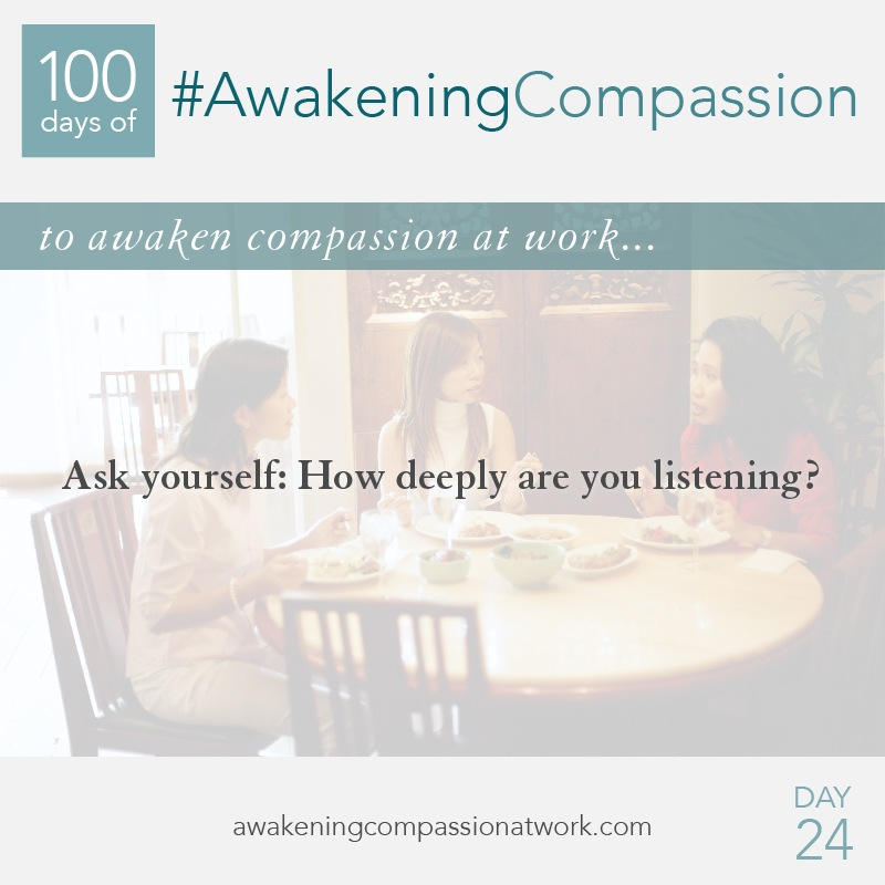 Ask yourself: How deeply are you listening?
